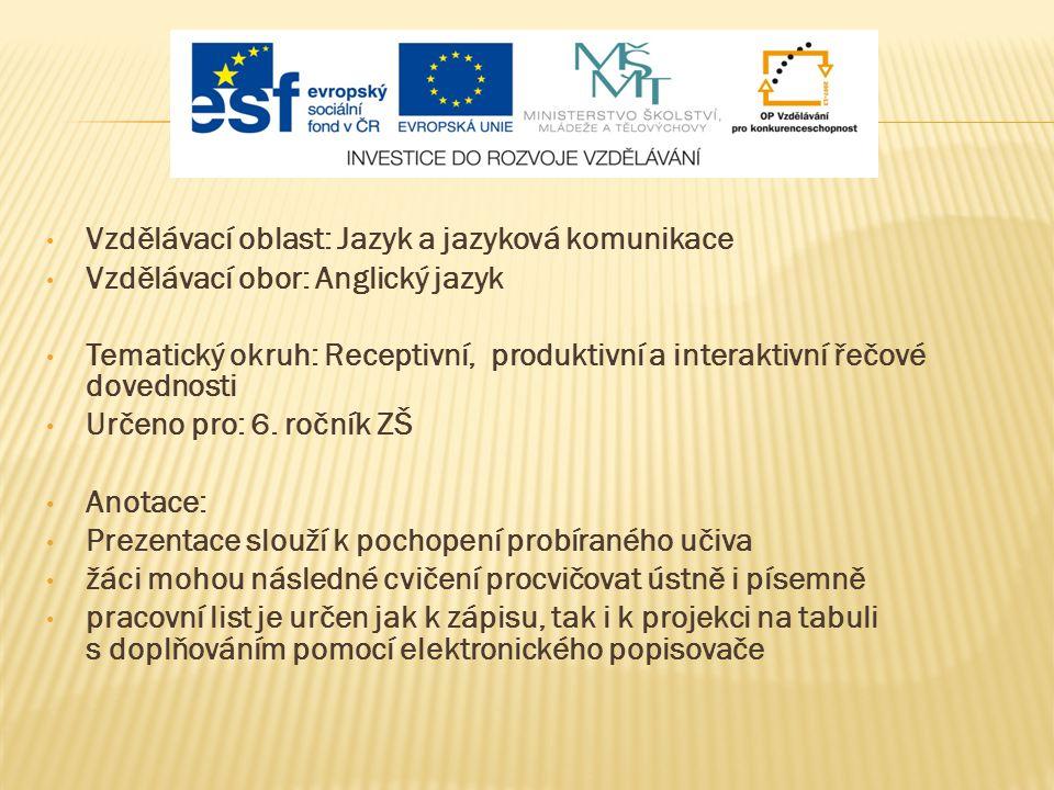 Vzdělávací oblast: Jazyk a jazyková komunikace Vzdělávací obor: Anglický jazyk Tematický okruh: Receptivní, produktivní a interaktivní řečové dovednos