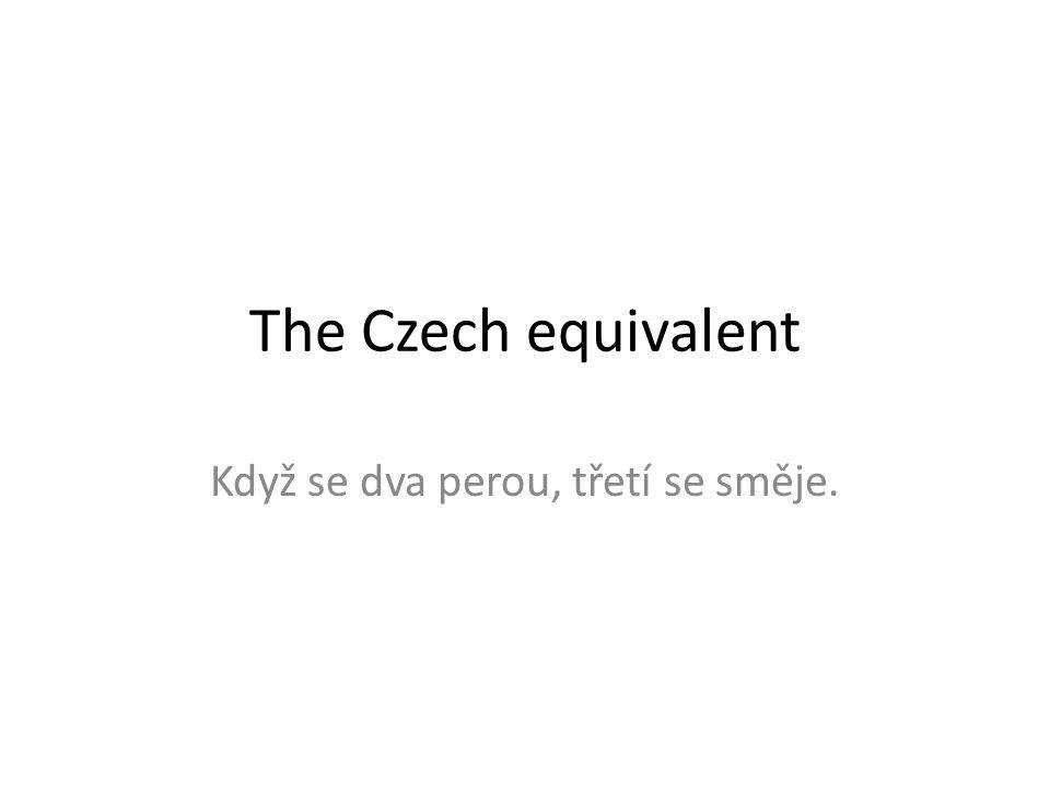 The Czech equivalent Když se dva perou, třetí se směje.