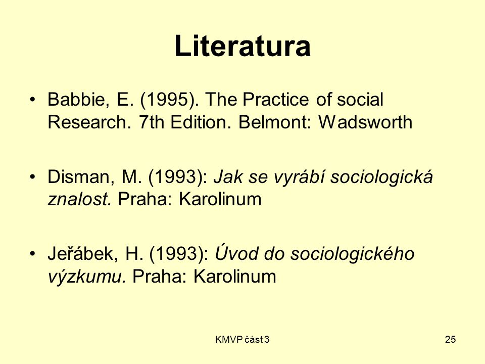 KMVP část 325 Literatura Babbie, E.(1995). The Practice of social Research.