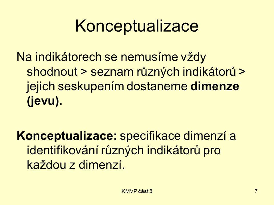 KMVP část 37 Konceptualizace Na indikátorech se nemusíme vždy shodnout > seznam různých indikátorů > jejich seskupením dostaneme dimenze (jevu). Konce