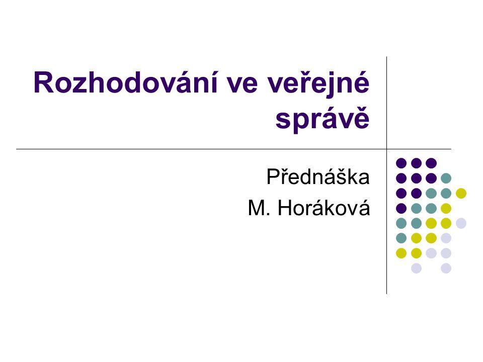 Rozhodování ve veřejné správě Přednáška M. Horáková