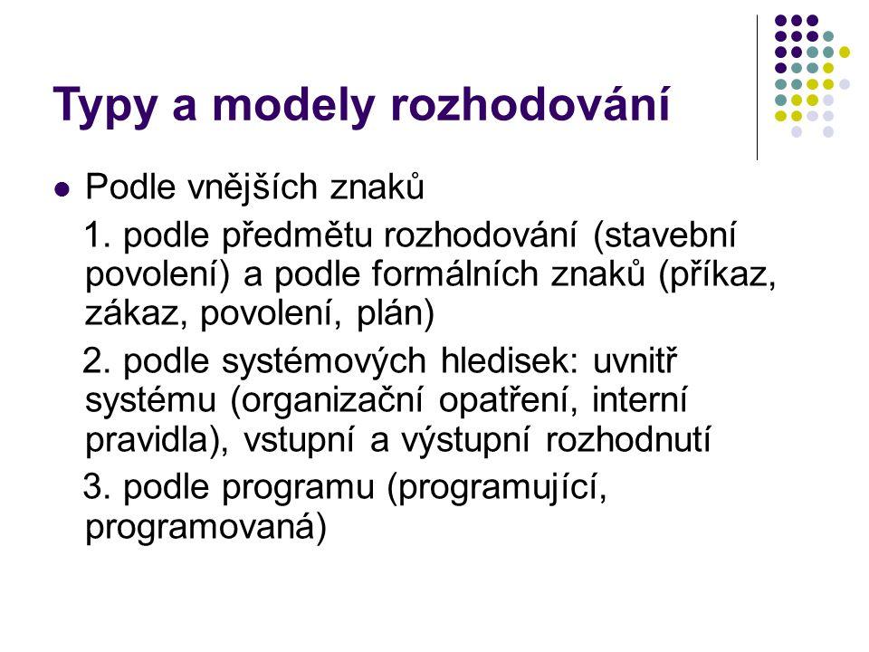 Typy a modely rozhodování Podle vnějších znaků 1. podle předmětu rozhodování (stavební povolení) a podle formálních znaků (příkaz, zákaz, povolení, pl