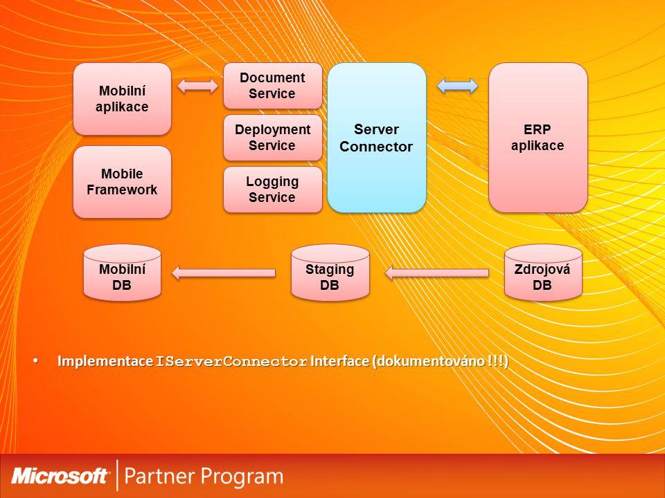 Implementace IServerConnector Interface (dokumentováno !!!) Implementace IServerConnector Interface (dokumentováno !!!) Mobilní DB Staging DB Zdrojová DB Document Service Server Connector Deployment Service Logging Service ERP aplikace Mobilní aplikace Mobile Framework