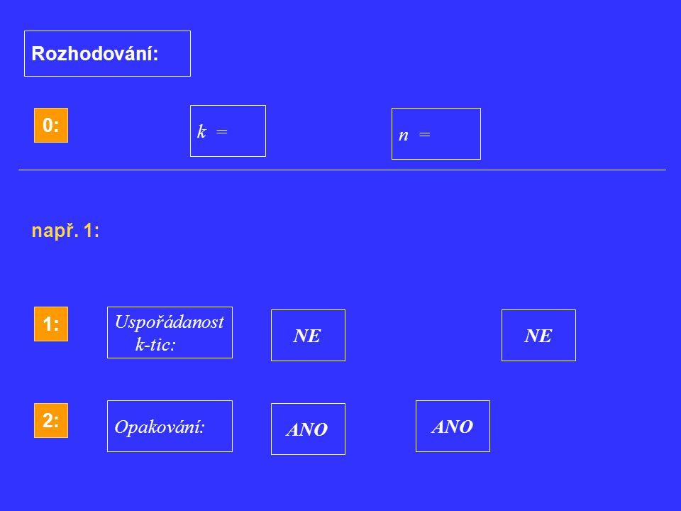 0: k = n = Rozhodování: 1: Uspořádanost k-tic: ANONE 2: Opakování:ANONE např. 1: