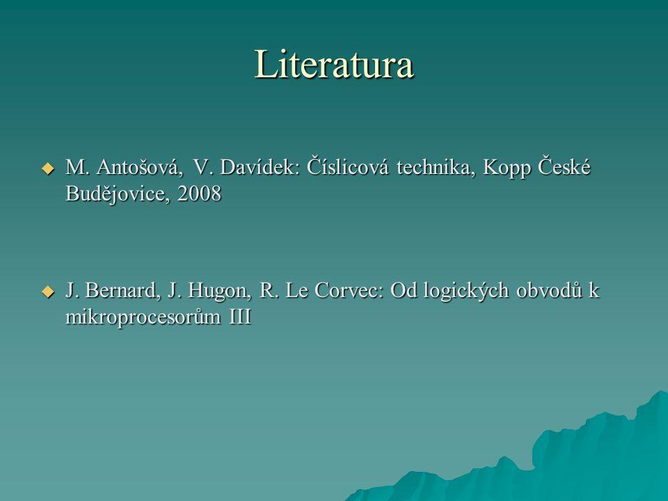 Literatura  M. Antošová, V. Davídek: Číslicová technika, Kopp České Budějovice, 2008  J. Bernard, J. Hugon, R. Le Corvec: Od logických obvodů k mikr