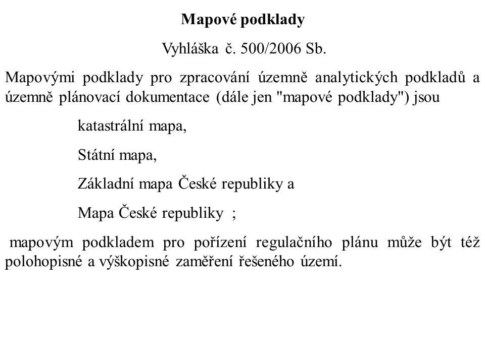 Mapové podklady Vyhláška č. 500/2006 Sb. Mapovými podklady pro zpracování územně analytických podkladů a územně plánovací dokumentace (dále jen