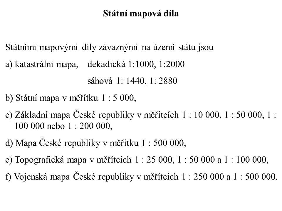 Státní mapová díla Státními mapovými díly závaznými na území státu jsou a) katastrální mapa, dekadická 1:1000, 1:2000 sáhová 1: 1440, 1: 2880 b) Státn