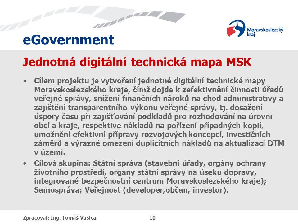eGovernment Jednotná digitální technická mapa MSK Cílem projektu je vytvoření jednotné digitální technické mapy Moravskoslezského kraje, čímž dojde k