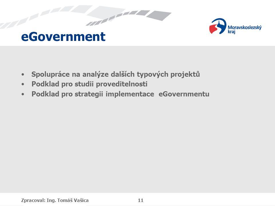 eGovernment Spolupráce na analýze dalších typových projektů Podklad pro studii proveditelnosti Podklad pro strategii implementace eGovernmentu Zpracov