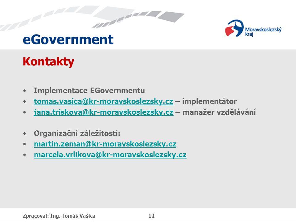 eGovernment Kontakty Implementace EGovernmentu tomas.vasica@kr-moravskoslezsky.cz – implementátortomas.vasica@kr-moravskoslezsky.cz jana.triskova@kr-m