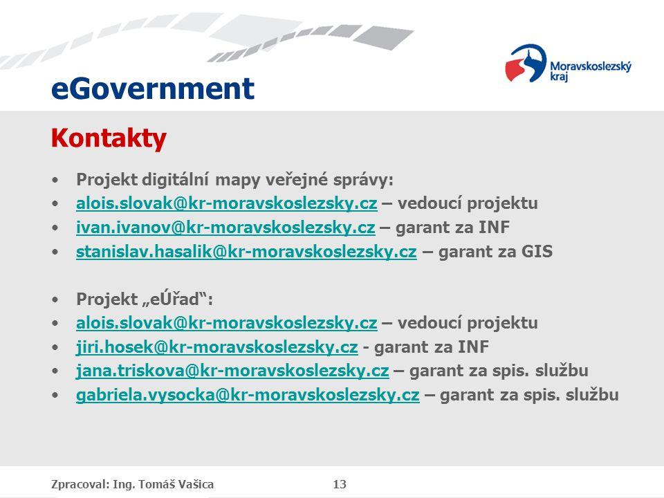 eGovernment Kontakty Projekt digitální mapy veřejné správy: alois.slovak@kr-moravskoslezsky.cz – vedoucí projektualois.slovak@kr-moravskoslezsky.cz iv
