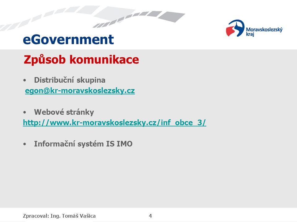 eGovernment Způsob komunikace Distribuční skupina egon@kr-moravskoslezsky.cz Webové stránky http://www.kr-moravskoslezsky.cz/inf_obce_3/ Informační sy