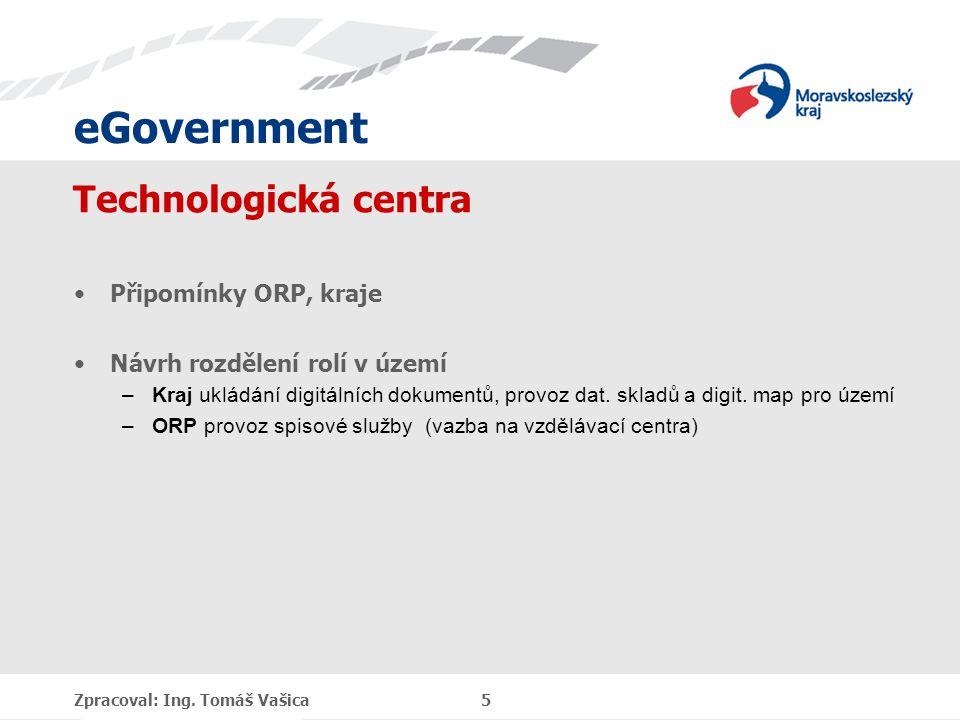 eGovernment Technologická centra Připomínky ORP, kraje Návrh rozdělení rolí v území –Kraj ukládání digitálních dokumentů, provoz dat. skladů a digit.
