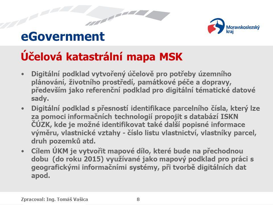 eGovernment Účelová katastrální mapa MSK Digitální podklad vytvořený účelově pro potřeby územního plánování, životního prostředí, památkové péče a dop