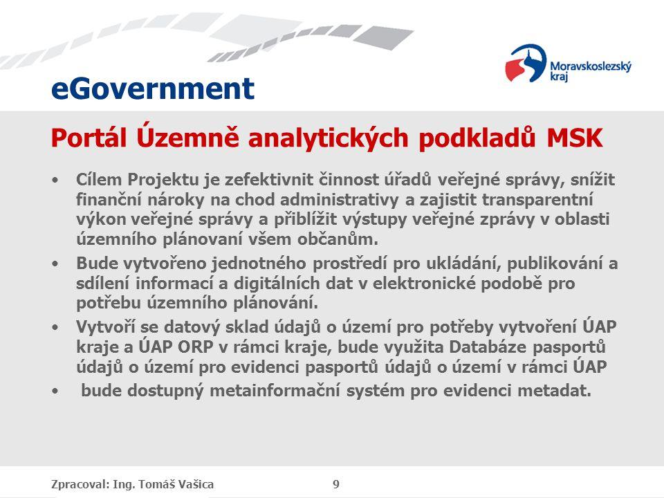eGovernment Portál Územně analytických podkladů MSK Cílem Projektu je zefektivnit činnost úřadů veřejné správy, snížit finanční nároky na chod adminis