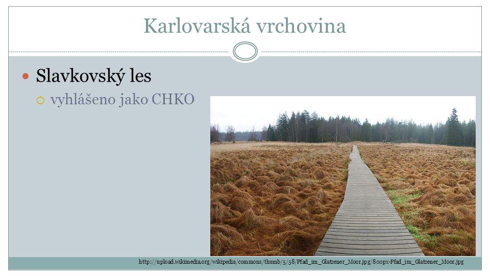 Karlovarská vrchovina Slavkovský les  vyhlášeno jako CHKO http://upload.wikimedia.org/wikipedia/commons/thumb/5/58/Pfad_im_Glatzener_Moor.jpg/800px-P