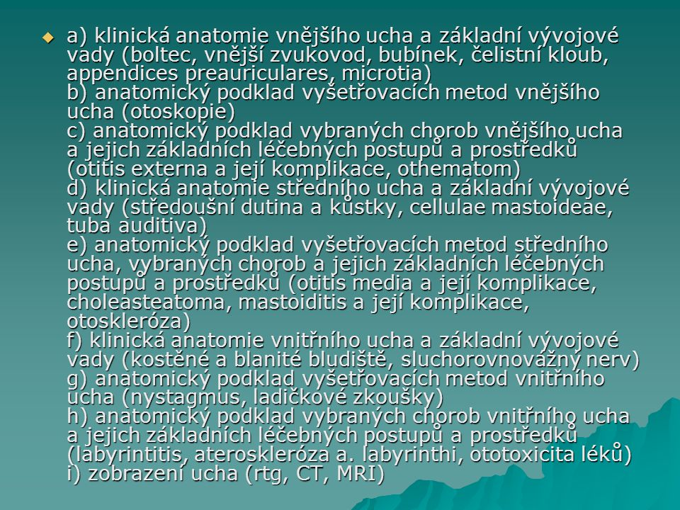 Auricula  Helix  Anthelix  Tragus  Antitragus  Lobulus  Concha auriculae (cymba, cavitas)