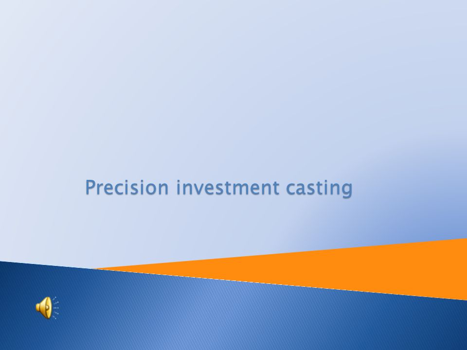 Tutorial: Engineering technology Topic: Precision investment casting Prepared by: Ing.