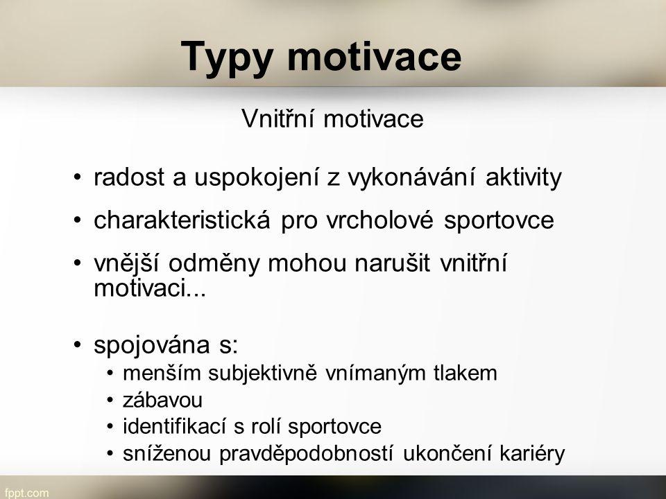 Typy motivace Vnitřní motivace radost a uspokojení z vykonávání aktivity charakteristická pro vrcholové sportovce vnější odměny mohou narušit vnitřní