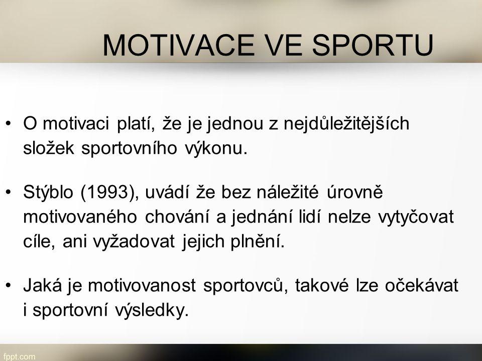 MOTIVACE VE SPORTU O motivaci platí, že je jednou z nejdůležitějších složek sportovního výkonu. Stýblo (1993), uvádí že bez náležité úrovně motivované