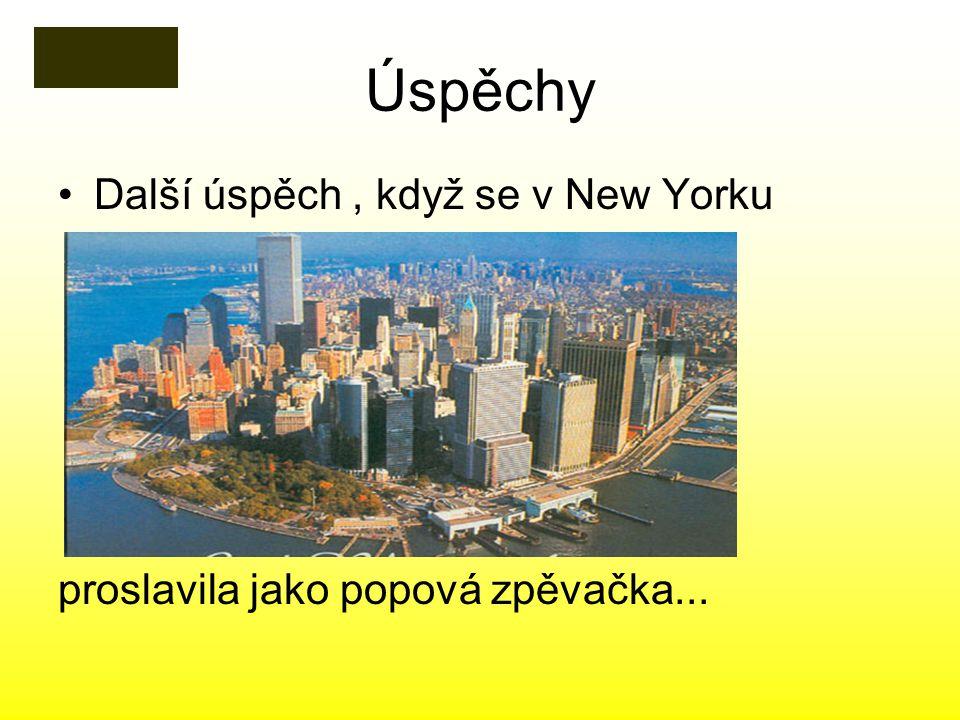 Úspěchy Další úspěch, když se v New Yorku proslavila jako popová zpěvačka...