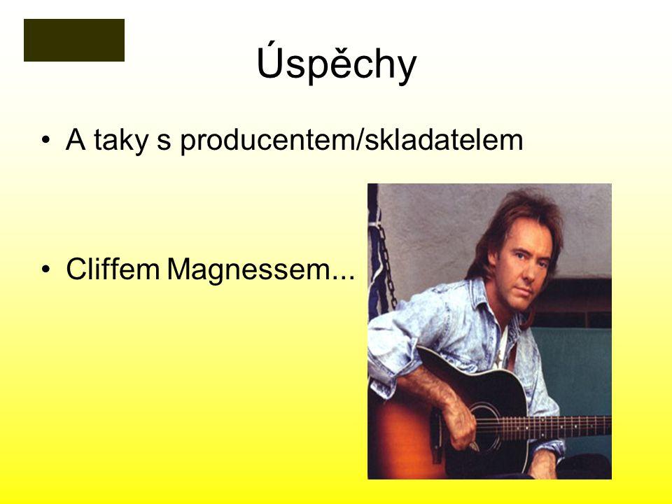 Úspěchy A taky s producentem/skladatelem Cliffem Magnessem...