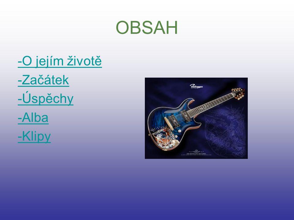 OBSAH -O jejím životě -Začátek -Úspěchy -Alba -Klipy