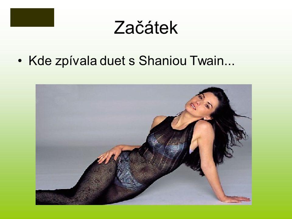 Začátek Kde zpívala duet s Shaniou Twain...