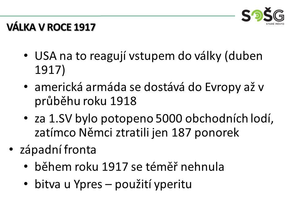 USA na to reagují vstupem do války (duben 1917) americká armáda se dostává do Evropy až v průběhu roku 1918 za 1.SV bylo potopeno 5000 obchodních lodí