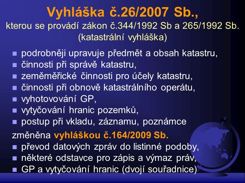 Vyhláška č.26/2007 Sb., kterou se provádí zákon č.344/1992 Sb a 265/1992 Sb. (katastrální vyhláška) n podrobněji upravuje předmět a obsah katastru, n