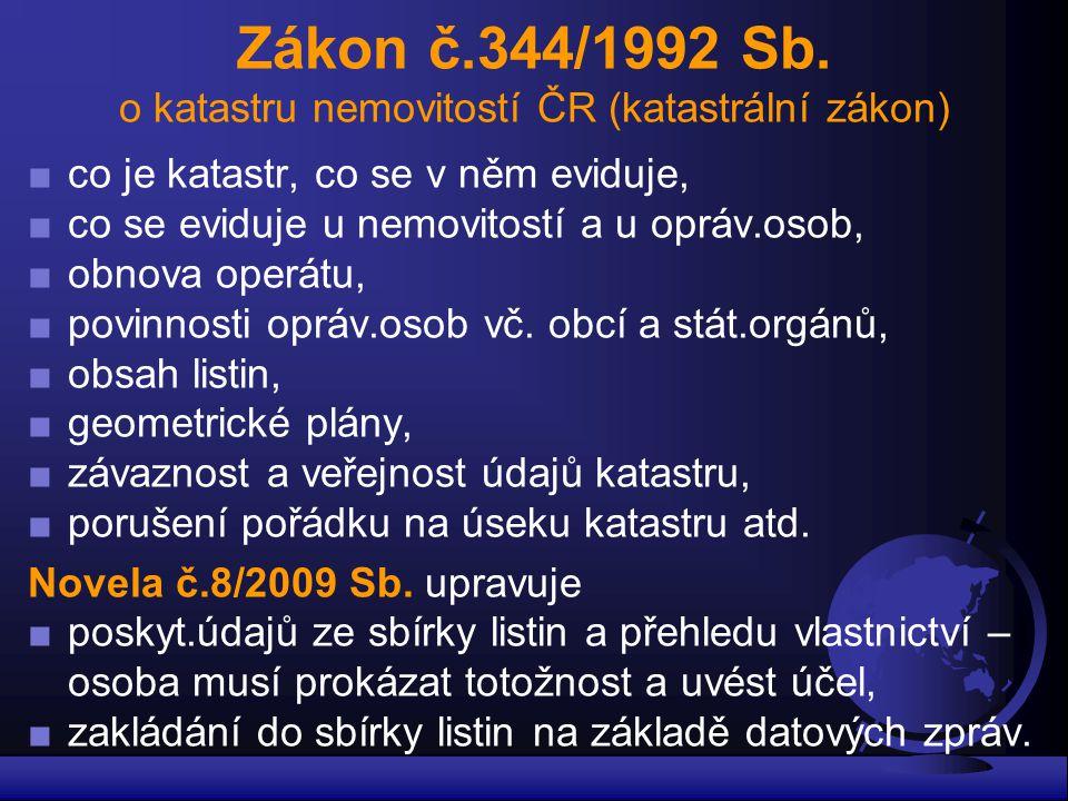 Zákon č.344/1992 Sb. o katastru nemovitostí ČR (katastrální zákon) ■co je katastr, co se v něm eviduje, ■co se eviduje u nemovitostí a u opráv.osob, ■