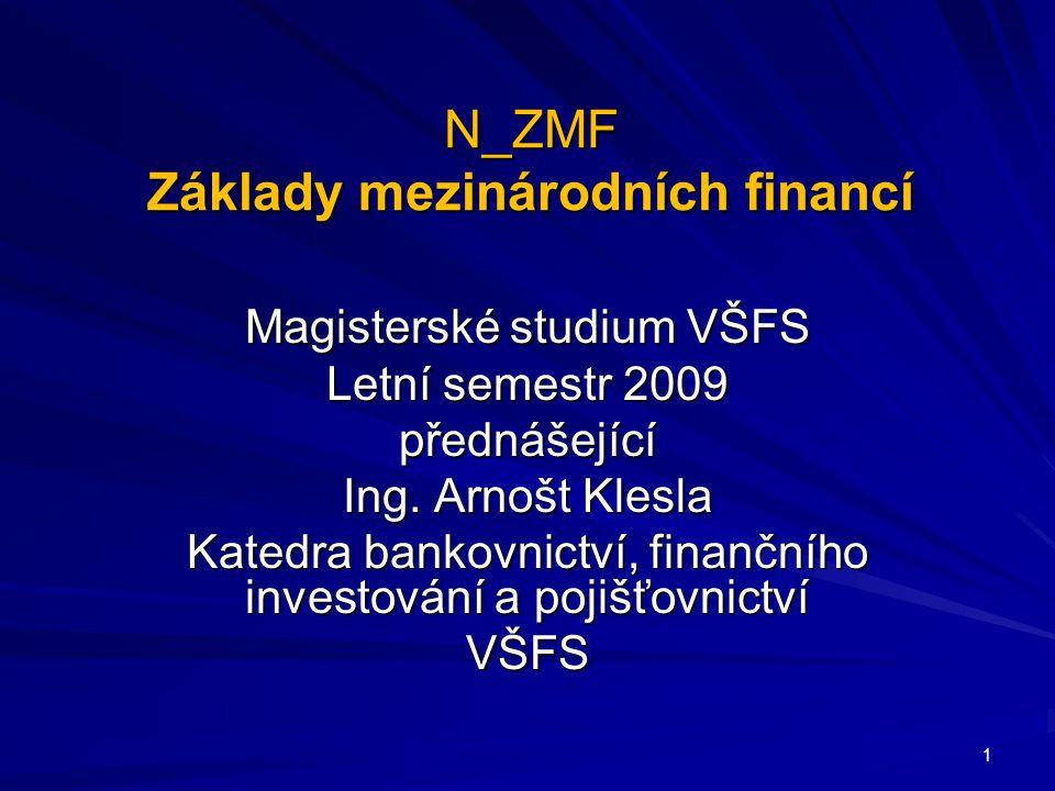N_ZMF Základy mezinárodních financí Magisterské studium VŠFS Letní semestr 2009 přednášející Ing.