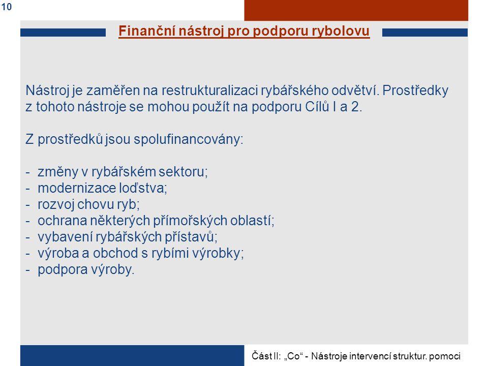 Finanční nástroj pro podporu rybolovu Nástroj je zaměřen na restrukturalizaci rybářského odvětví.