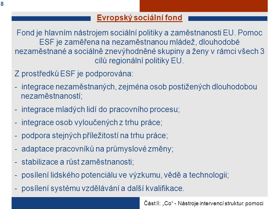 Evropský zemědělský podpůrný a záruční fond EAGGF je určen pro podporu přeměny agrárních struktur a rozvoje venkovských území.