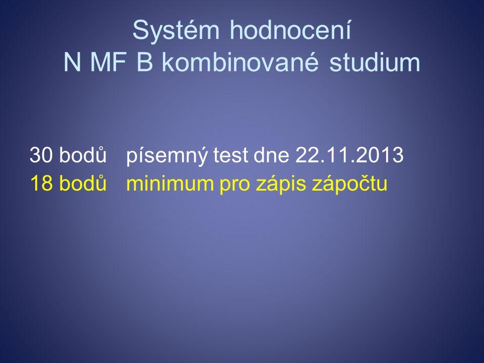 Systém hodnocení N MF B kombinované studium 30 bodůpísemný test dne 22.11.2013 18 bodůminimum pro zápis zápočtu