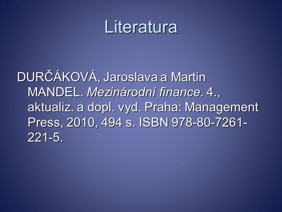 Literatura DURČÁKOVÁ, Jaroslava a Martin MANDEL.Mezinárodní finance.