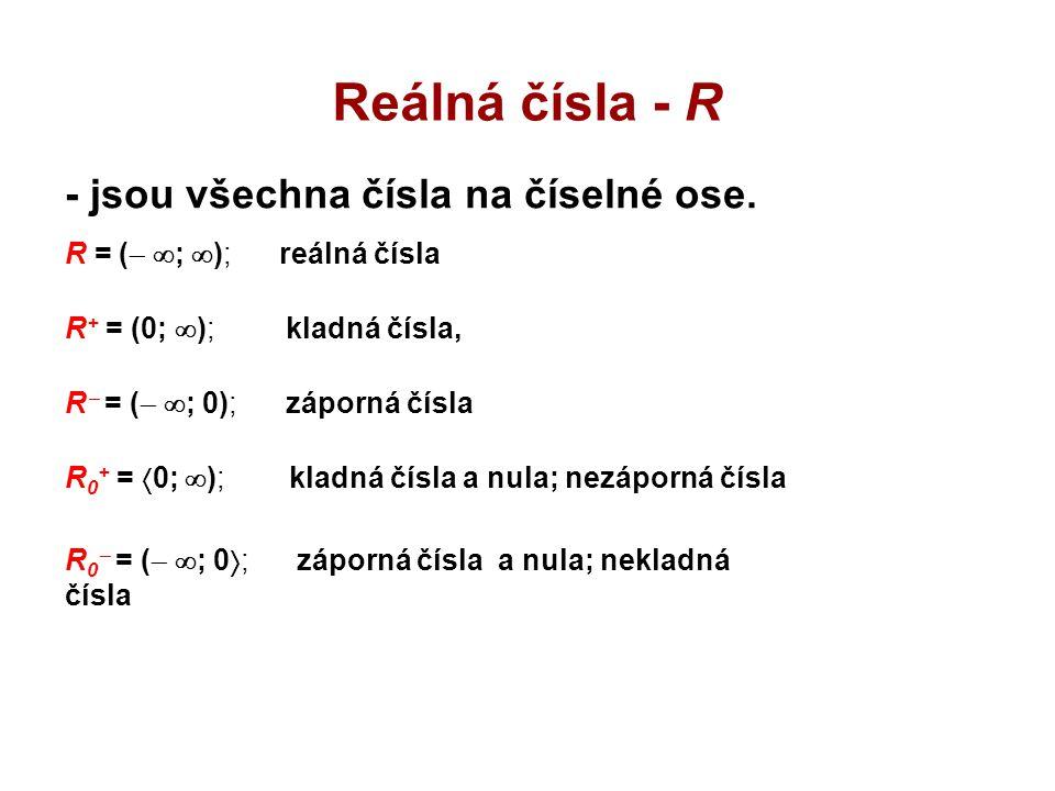 Reálná čísla - R - jsou všechna čísla na číselné ose. R + = (0;  ); kladná čísla, R  = (   ; 0); záporná čísla R 0 + =  0;  ); kladná čísla a nu