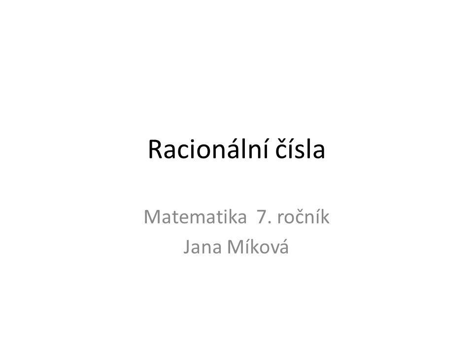 Racionální čísla Matematika 7. ročník Jana Míková