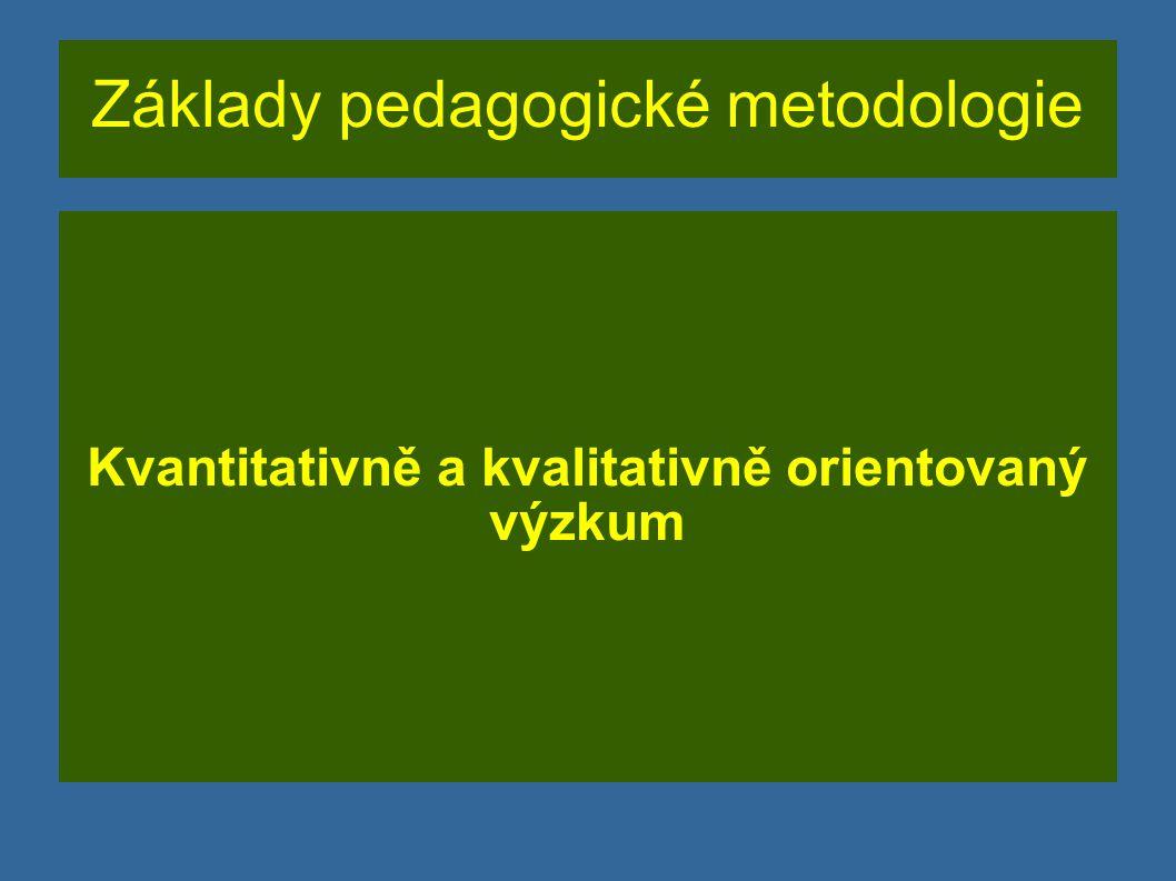 Základy pedagogické metodologie Kvantitativně a kvalitativně orientovaný výzkum