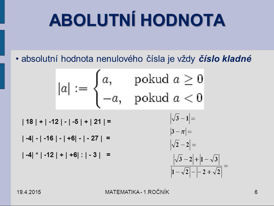 19.4.2015MATEMATIKA - 1.ROČNÍK6 absolutní hodnota nenulového čísla je vždy číslo kladné | 18 | + | -12 | - | -5 | + | 21 | = | -4| - | -16 | - | +6| -