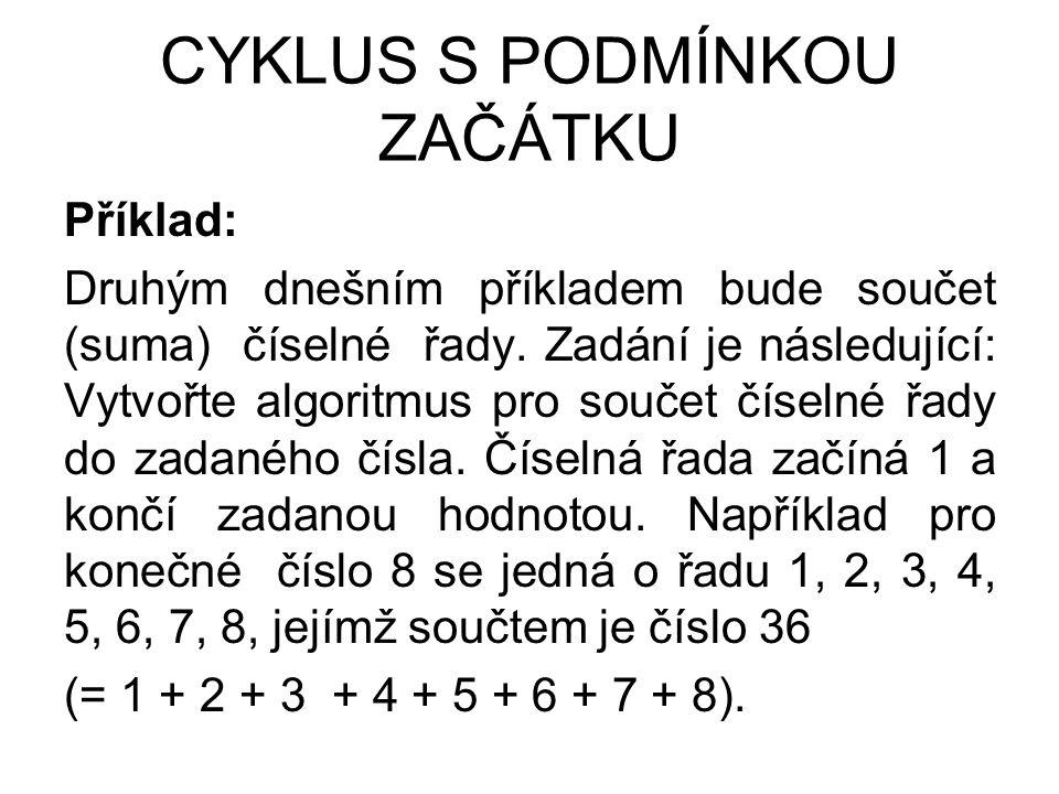 CYKLUS S PODMÍNKOU ZAČÁTKU Příklad: Druhým dnešním příkladem bude součet (suma) číselné řady.