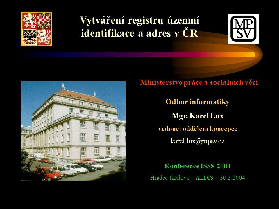 Vytváření registru územní identifikace a adres v ČR Ministerstvo práce a sociálních věcí Odbor informatiky Mgr.
