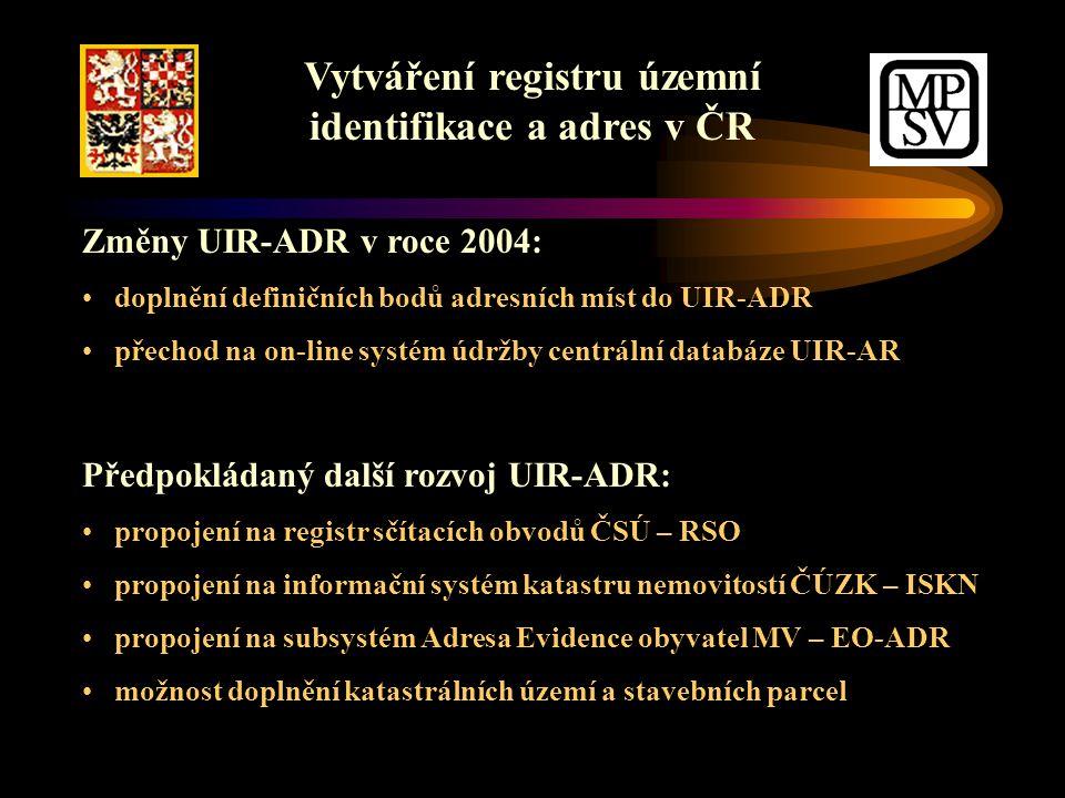 Změny UIR-ADR v roce 2004: doplnění definičních bodů adresních míst do UIR-ADR přechod na on-line systém údržby centrální databáze UIR-AR Předpokládaný další rozvoj UIR-ADR: propojení na registr sčítacích obvodů ČSÚ – RSO propojení na informační systém katastru nemovitostí ČÚZK – ISKN propojení na subsystém Adresa Evidence obyvatel MV – EO-ADR možnost doplnění katastrálních území a stavebních parcel