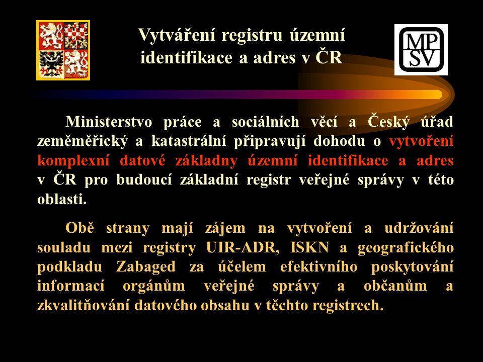 Vytváření registru územní identifikace a adres v ČR Ministerstvo práce a sociálních věcí a Český úřad zeměměřický a katastrální připravují dohodu o vytvoření komplexní datové základny územní identifikace a adres v ČR pro budoucí základní registr veřejné správy v této oblasti.