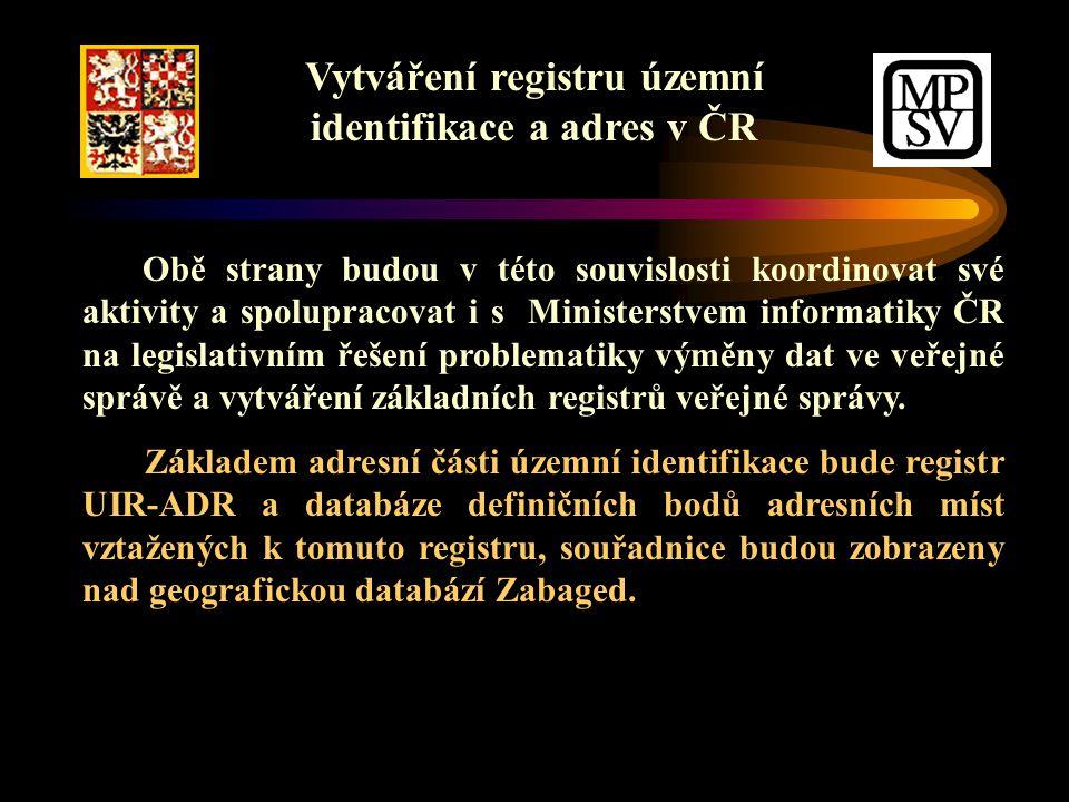 Vytváření registru územní identifikace a adres v ČR Obě strany budou v této souvislosti koordinovat své aktivity a spolupracovat i s Ministerstvem informatiky ČR na legislativním řešení problematiky výměny dat ve veřejné správě a vytváření základních registrů veřejné správy.