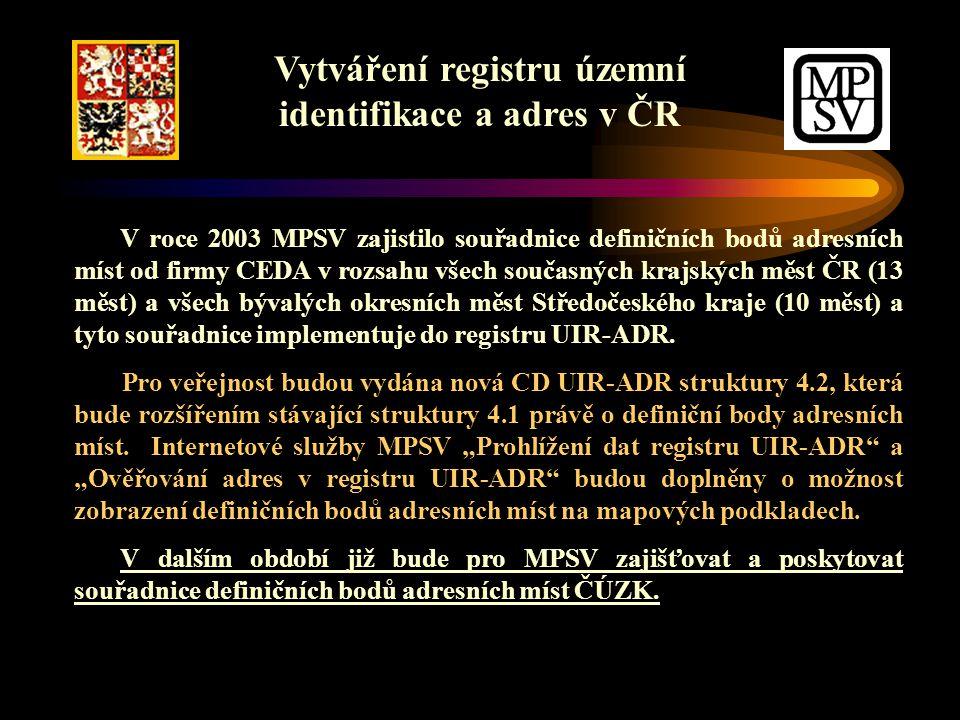 Vytváření registru územní identifikace a adres v ČR V roce 2003 MPSV zajistilo souřadnice definičních bodů adresních míst od firmy CEDA v rozsahu všech současných krajských měst ČR (13 měst) a všech bývalých okresních měst Středočeského kraje (10 měst) a tyto souřadnice implementuje do registru UIR-ADR.