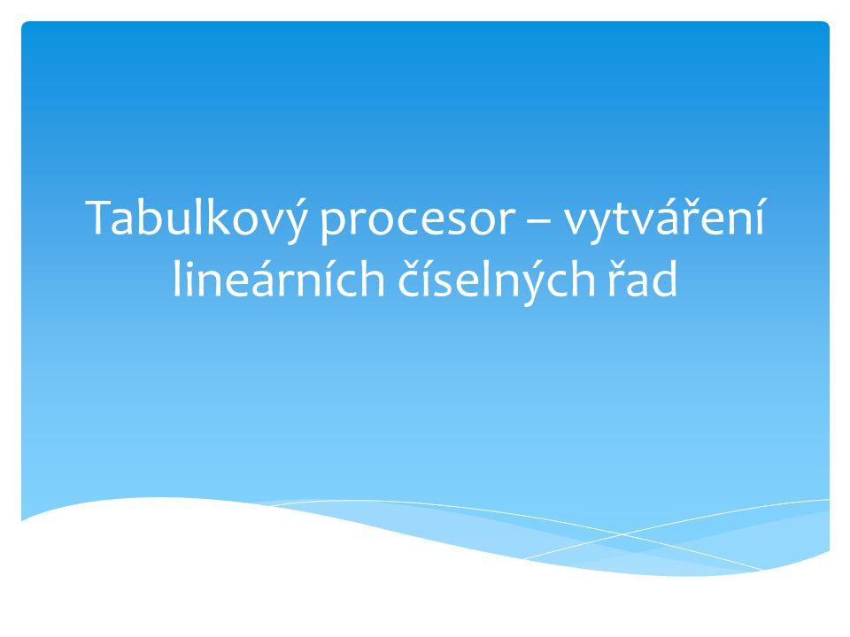 Tabulkový procesor – vytváření lineárních číselných řad