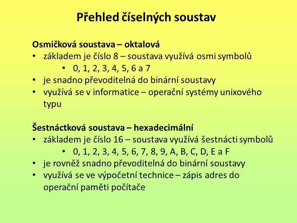 Přehled číselných soustav Osmičková soustava – oktalová základem je číslo 8 – soustava využívá osmi symbolů 0, 1, 2, 3, 4, 5, 6 a 7 je snadno převodit