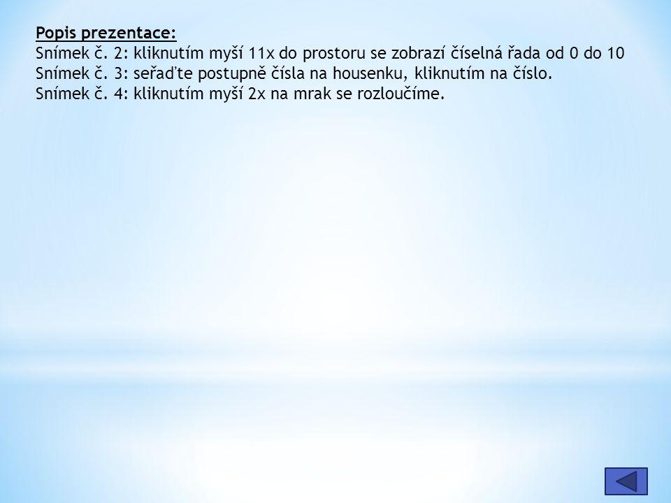 Popis prezentace: Snímek č. 2: kliknutím myší 11x do prostoru se zobrazí číselná řada od 0 do 10 Snímek č. 3: seřaďte postupně čísla na housenku, klik