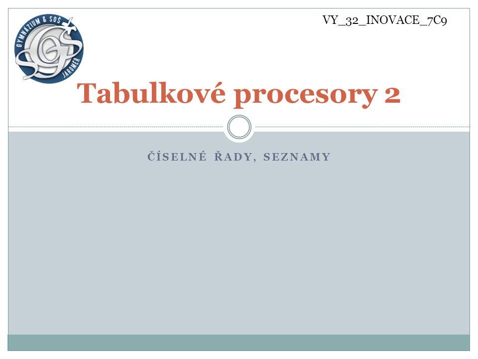 ČÍSELNÉ ŘADY, SEZNAMY Tabulkové procesory 2 VY_32_INOVACE_7C9